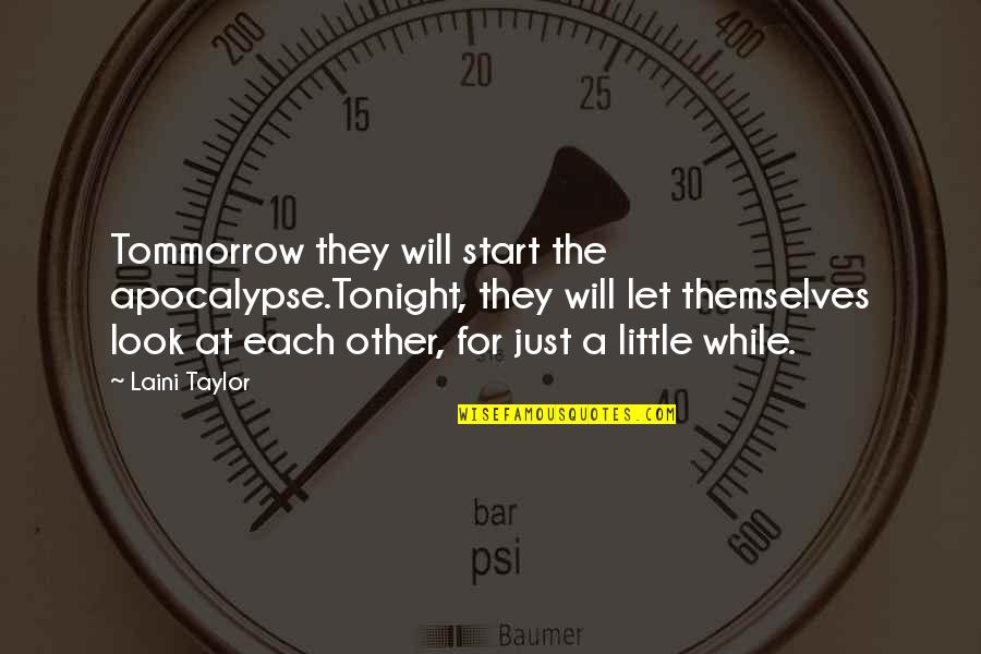 Dilwale Dulhania Le Jayenge Quotes By Laini Taylor: Tommorrow they will start the apocalypse.Tonight, they will