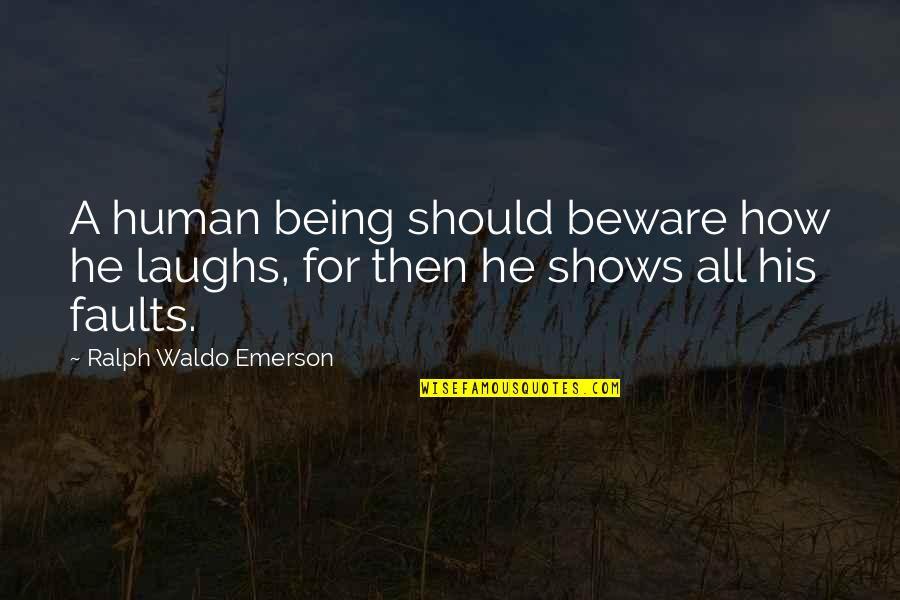Dilwale Dulhania Le Jayenge Quotes By Ralph Waldo Emerson: A human being should beware how he laughs,