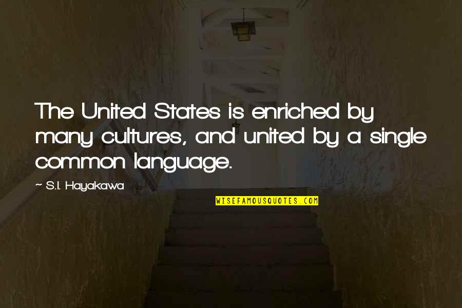 Dilwale Dulhania Le Jayenge Quotes By S.I. Hayakawa: The United States is enriched by many cultures,