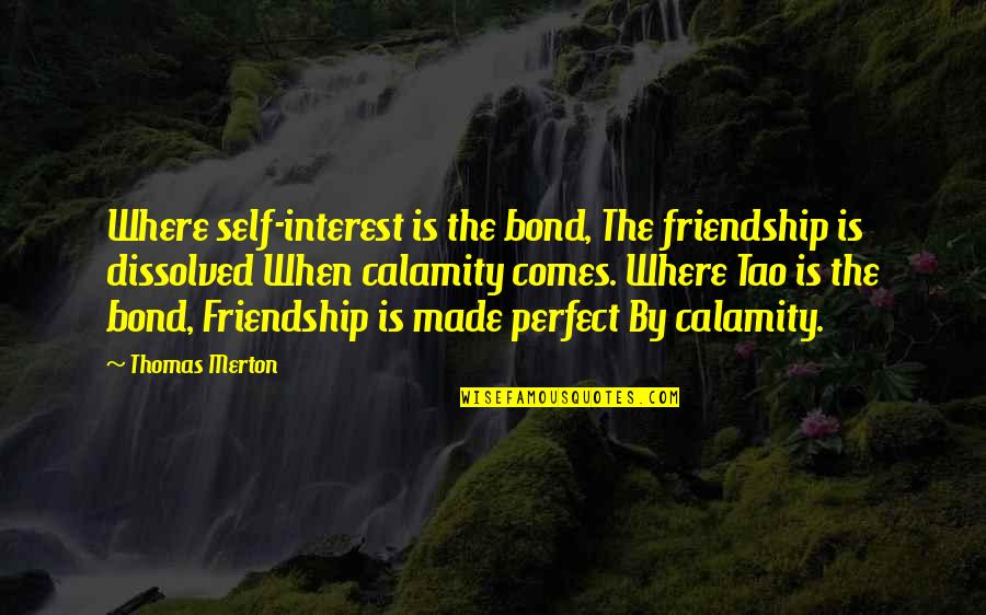 Dilwale Dulhania Le Jayenge Quotes By Thomas Merton: Where self-interest is the bond, The friendship is