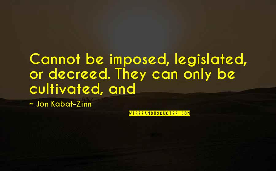 Dim Bulb Quotes By Jon Kabat-Zinn: Cannot be imposed, legislated, or decreed. They can