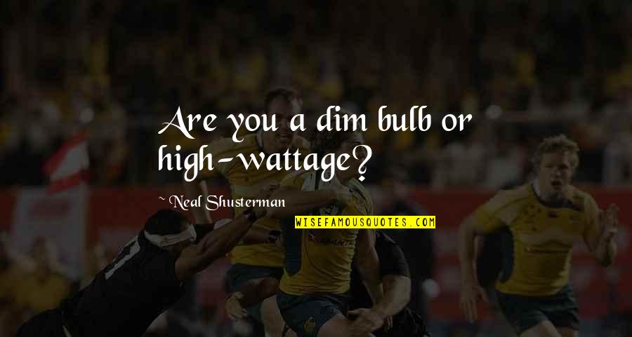 Dim Bulb Quotes By Neal Shusterman: Are you a dim bulb or high-wattage?