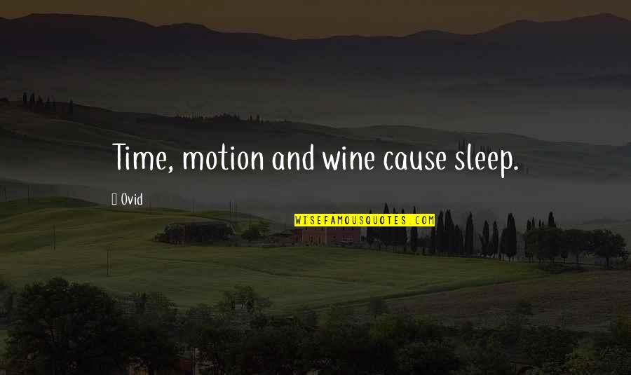 Dim Bulb Quotes By Ovid: Time, motion and wine cause sleep.