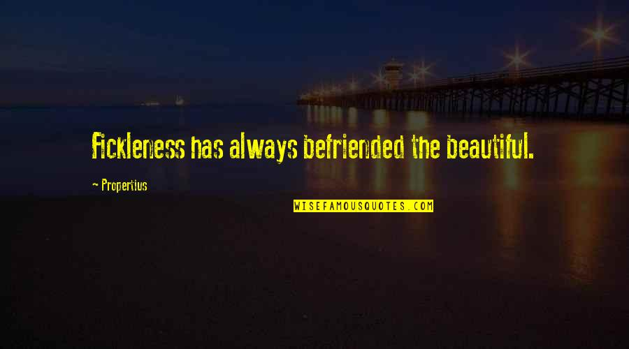 Dim Bulb Quotes By Propertius: Fickleness has always befriended the beautiful.