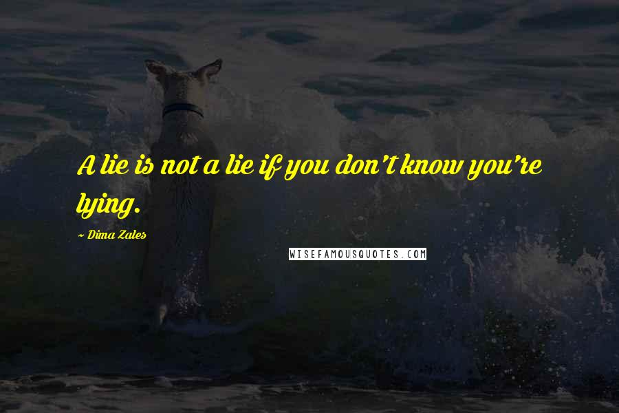 Dima Zales quotes: A lie is not a lie if you don't know you're lying.