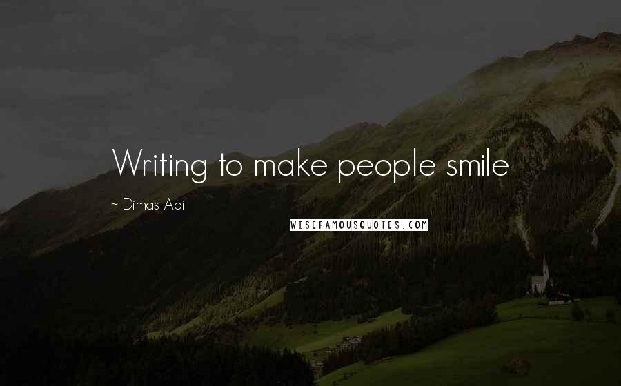 Dimas Abi quotes: Writing to make people smile