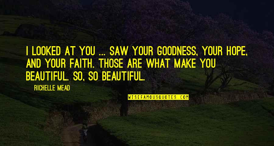 Dimitri Belikov Quotes By Richelle Mead: I looked at you ... saw your goodness,