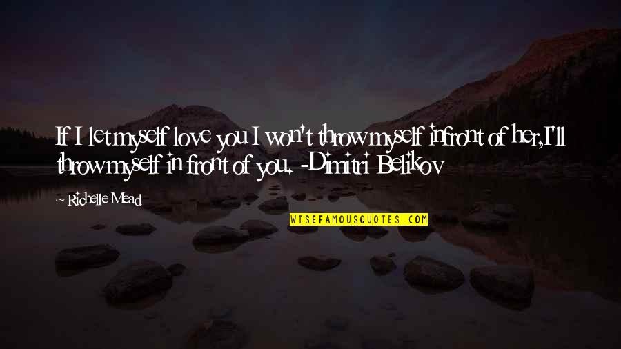 Dimitri Belikov Quotes By Richelle Mead: If I let myself love you I won't