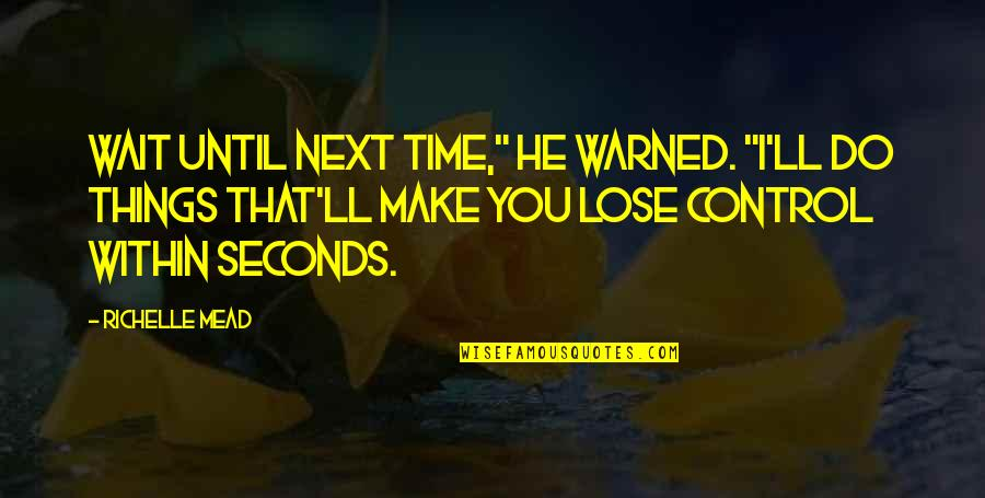 """Dimitri Belikov Quotes By Richelle Mead: Wait until next time,"""" he warned. """"I'll do"""