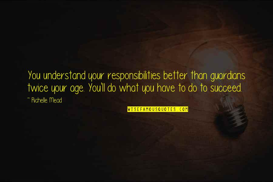 Dimitri Belikov Quotes By Richelle Mead: You understand your responsibilities better than guardians twice
