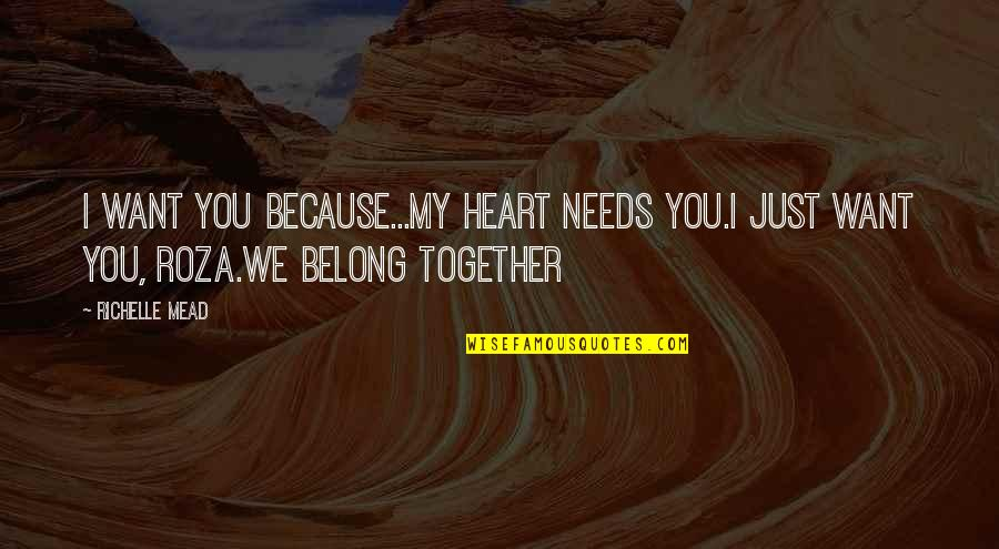 Dimitri Belikov Quotes By Richelle Mead: I want you because...My heart needs you.I just