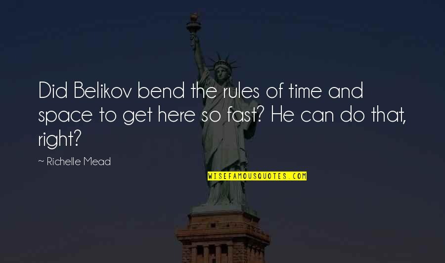 Dimitri Belikov Quotes By Richelle Mead: Did Belikov bend the rules of time and