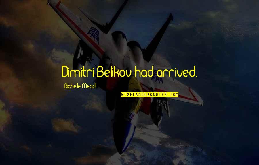 Dimitri Belikov Quotes By Richelle Mead: Dimitri Belikov had arrived.