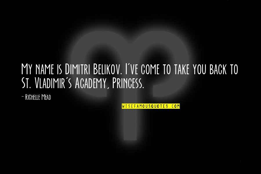 Dimitri Belikov Quotes By Richelle Mead: My name is Dimitri Belikov. I've come to