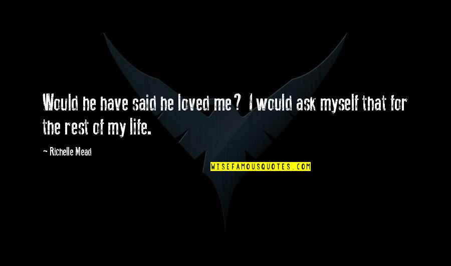 Dimitri Belikov Quotes By Richelle Mead: Would he have said he loved me? I