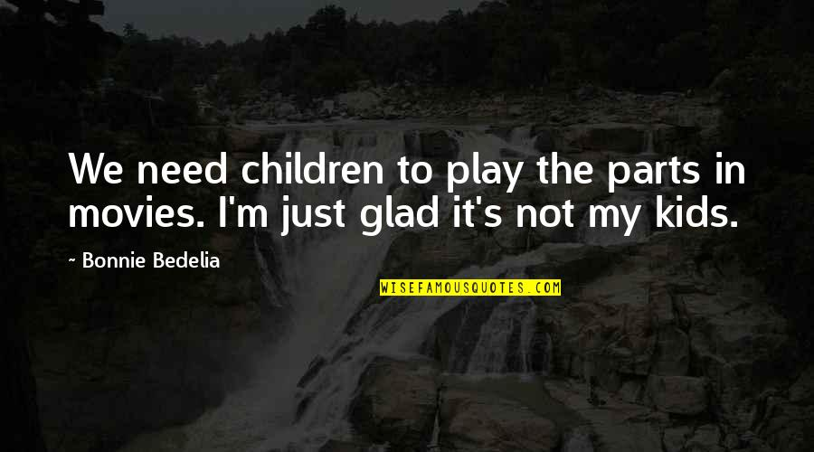 Dimitri Rascalov Quotes By Bonnie Bedelia: We need children to play the parts in