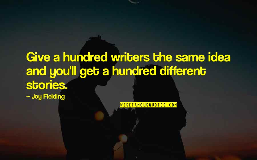 Dimitri Rascalov Quotes By Joy Fielding: Give a hundred writers the same idea and