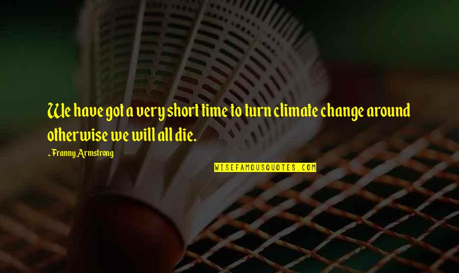 Dimity Quotes By Franny Armstrong: We have got a very short time to