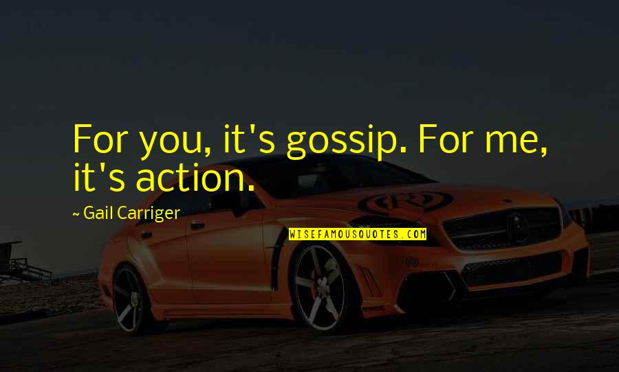Dimity Quotes By Gail Carriger: For you, it's gossip. For me, it's action.