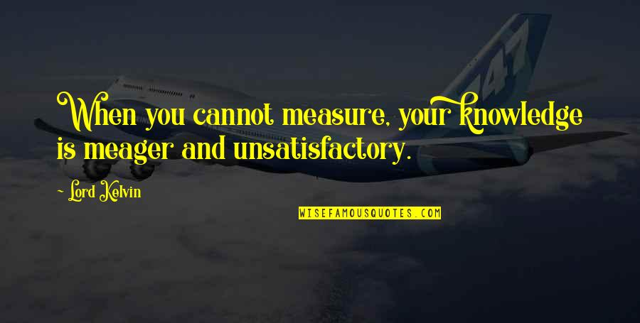 Dimity Quotes By Lord Kelvin: When you cannot measure, your knowledge is meager