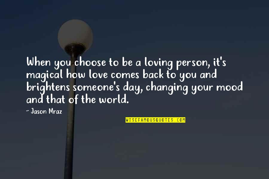 Dimples And Smiles Quotes By Jason Mraz: When you choose to be a loving person,