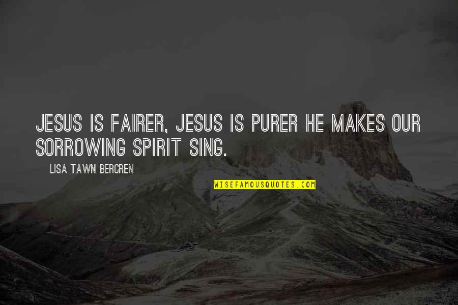 Dimples And Smiles Quotes By Lisa Tawn Bergren: Jesus is fairer, Jesus is purer He makes