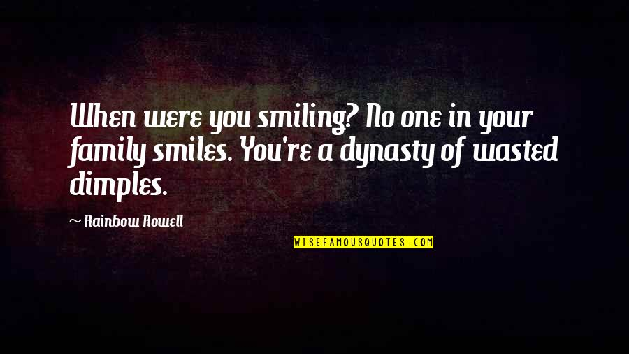 Dimples And Smiles Quotes By Rainbow Rowell: When were you smiling? No one in your