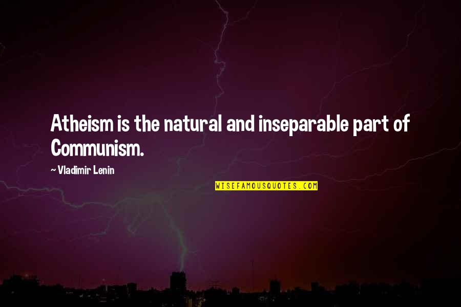 Dimples And Smiles Quotes By Vladimir Lenin: Atheism is the natural and inseparable part of