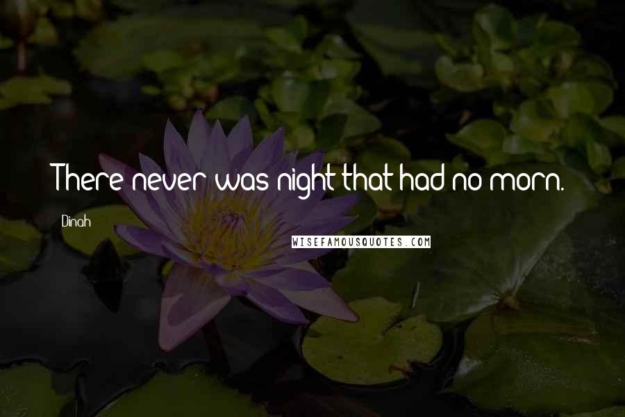 Dinah quotes: There never was night that had no morn.