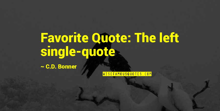 D'indy Quotes By C.D. Bonner: Favorite Quote: The left single-quote