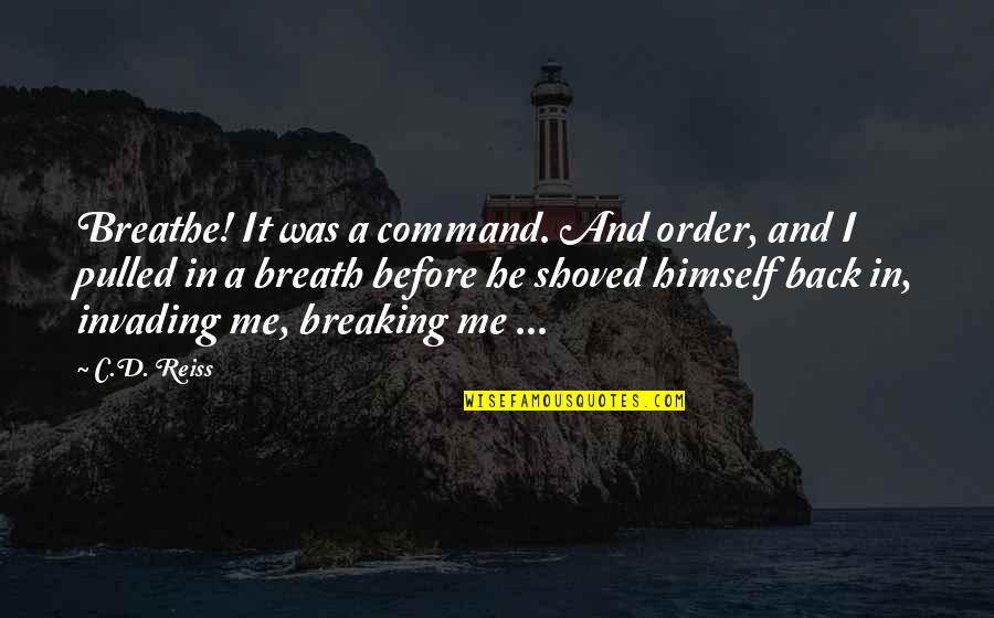 D'indy Quotes By C.D. Reiss: Breathe! It was a command. And order, and
