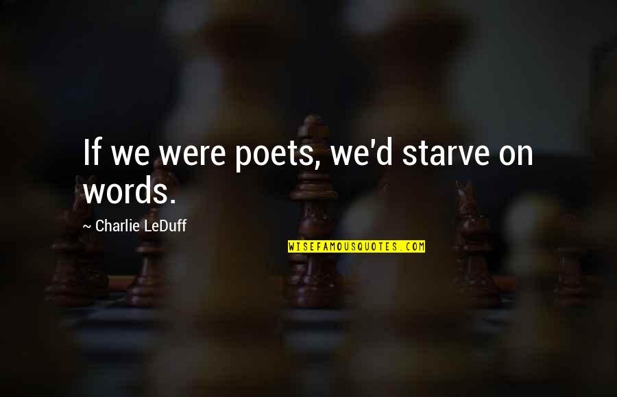 D'indy Quotes By Charlie LeDuff: If we were poets, we'd starve on words.