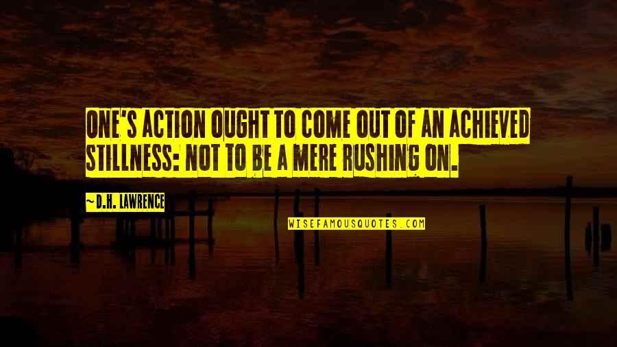 D'indy Quotes By D.H. Lawrence: One's action ought to come out of an