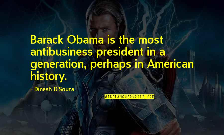 Dinesh Quotes By Dinesh D'Souza: Barack Obama is the most antibusiness president in