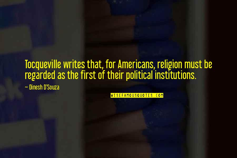 Dinesh Quotes By Dinesh D'Souza: Tocqueville writes that, for Americans, religion must be