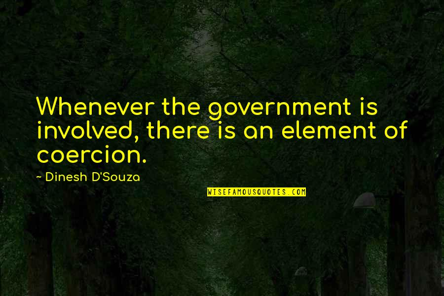 Dinesh Quotes By Dinesh D'Souza: Whenever the government is involved, there is an