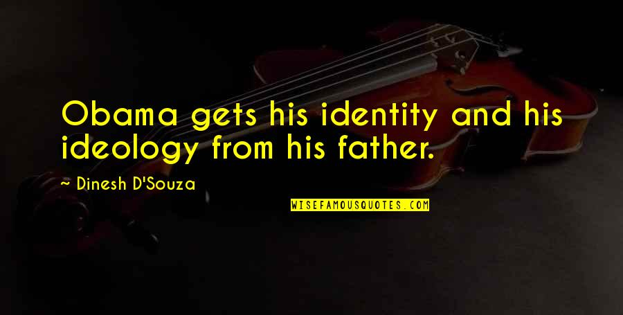 Dinesh Quotes By Dinesh D'Souza: Obama gets his identity and his ideology from