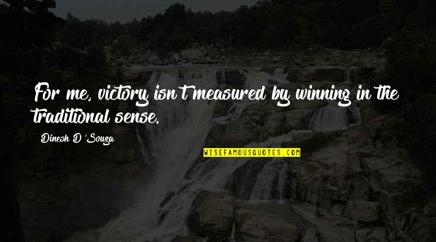 Dinesh Quotes By Dinesh D'Souza: For me, victory isn't measured by winning in