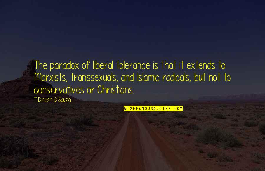 Dinesh Quotes By Dinesh D'Souza: The paradox of liberal tolerance is that it