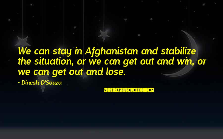 Dinesh Quotes By Dinesh D'Souza: We can stay in Afghanistan and stabilize the