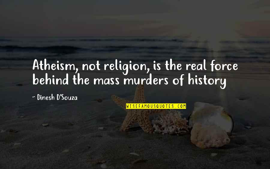 Dinesh Quotes By Dinesh D'Souza: Atheism, not religion, is the real force behind