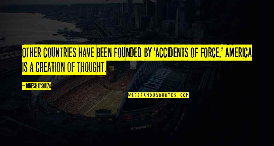 Dinesh Quotes By Dinesh D'Souza: Other countries have been founded by 'accidents of