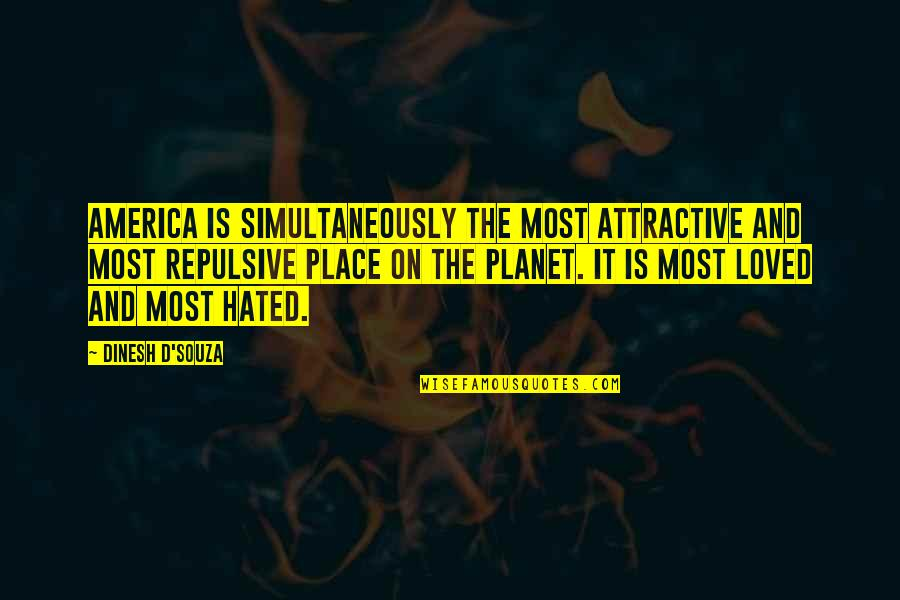 Dinesh Quotes By Dinesh D'Souza: America is simultaneously the most attractive and most