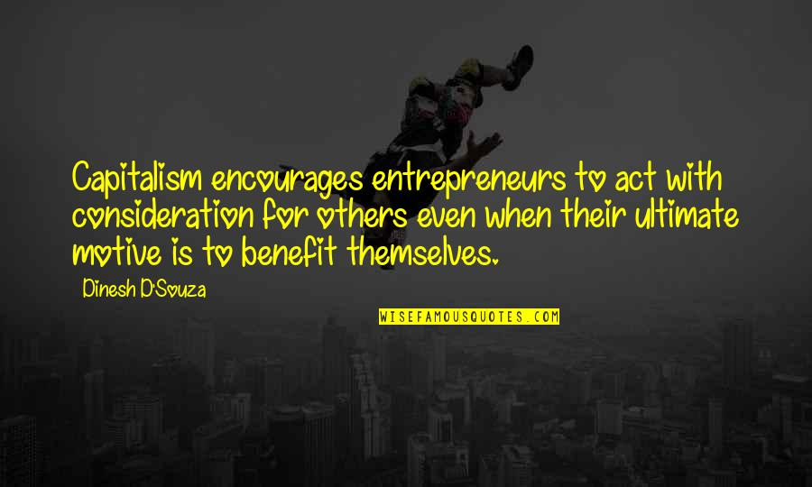 Dinesh Quotes By Dinesh D'Souza: Capitalism encourages entrepreneurs to act with consideration for