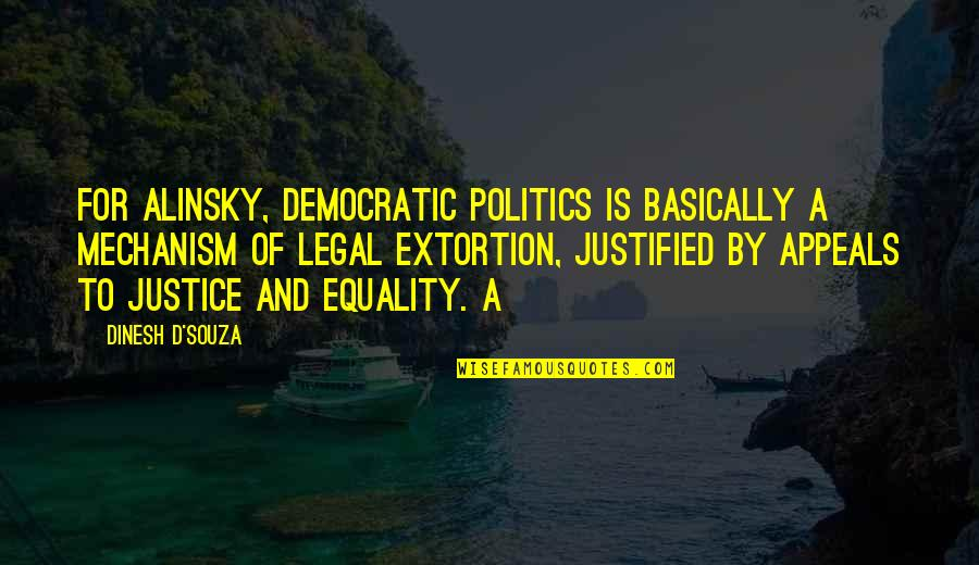 Dinesh Quotes By Dinesh D'Souza: for Alinsky, democratic politics is basically a mechanism