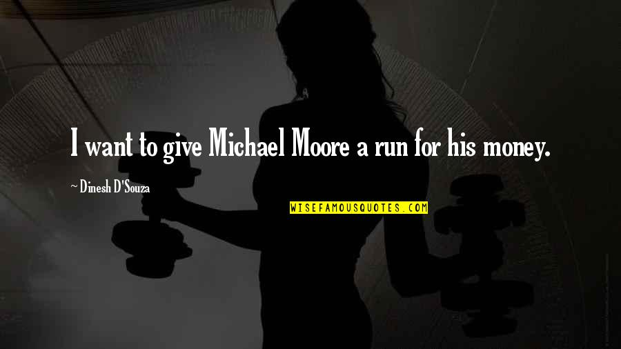 Dinesh Quotes By Dinesh D'Souza: I want to give Michael Moore a run