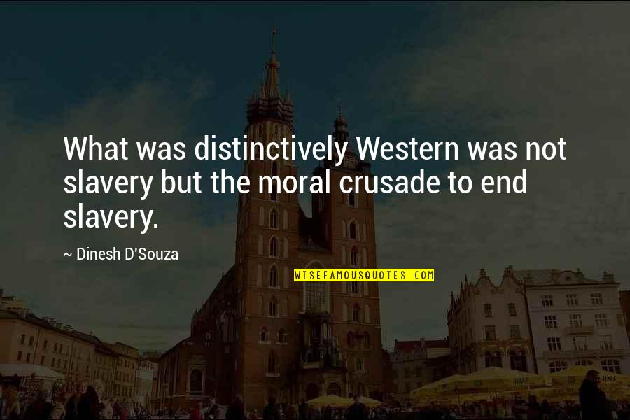 Dinesh Quotes By Dinesh D'Souza: What was distinctively Western was not slavery but
