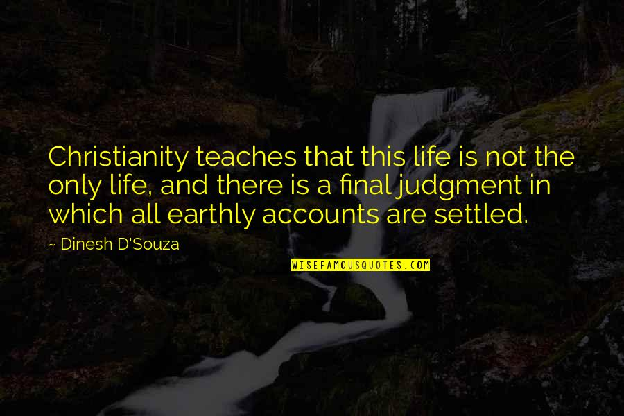 Dinesh Quotes By Dinesh D'Souza: Christianity teaches that this life is not the