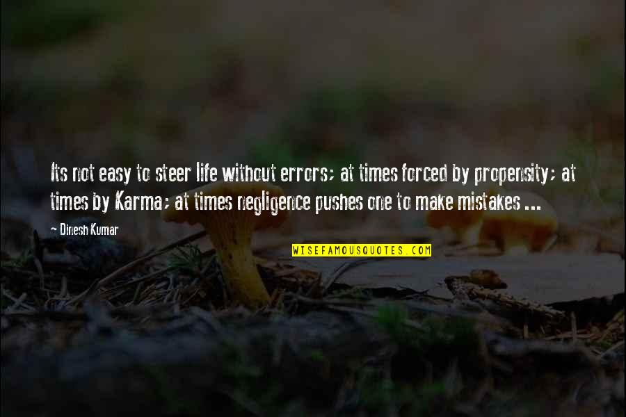 Dinesh Quotes By Dinesh Kumar: Its not easy to steer life without errors;