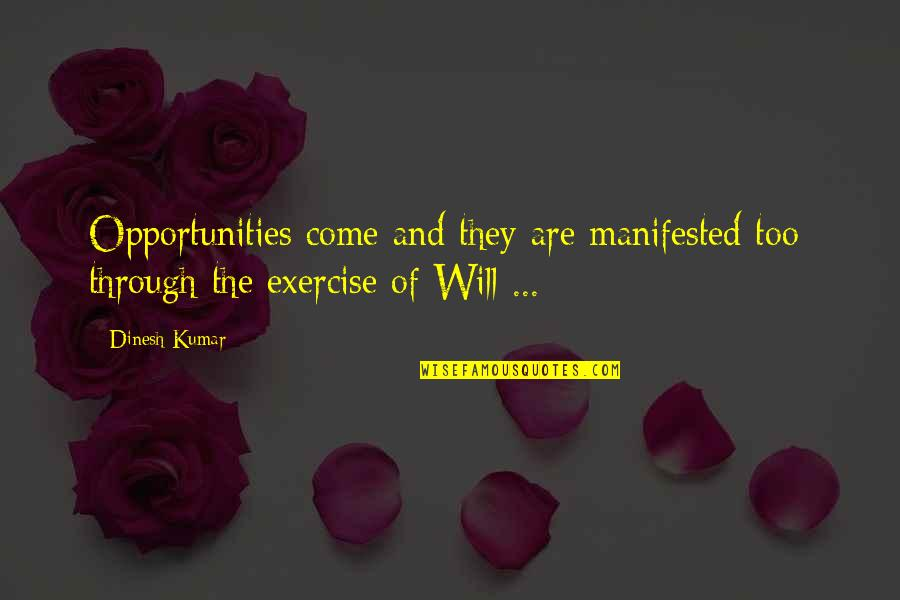 Dinesh Quotes By Dinesh Kumar: Opportunities come and they are manifested too; through